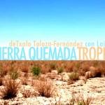 "28-30/03 ESTRENO. TXALO TOLOZA FERNÁNDEZ & LAIDA AZKONA. ""TRÓPICO. TIERRA QUEMADA"" (coproducción Antic Teatre & Graner-Mercat de les Flors)"