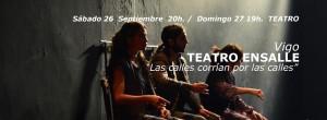 """Sábado 26 de Septiembre 20h. / Domingo 27 19h. TEATRO TEATRO ENSALLE – Vigo """"Las calles corrían por las calles"""""""
